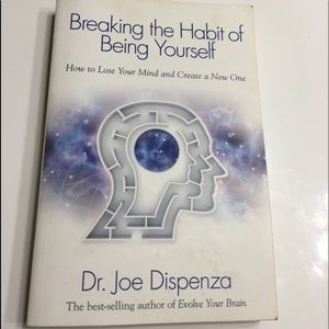 Breaking the Habit of Being Yourself by Dispenza
